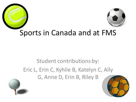 Sports in Canada and at FMS Student contributions by: Eric L, Erin C, Kyhlie B, Katelyn C, Ally G, Anne D, Erin B, Riley B.