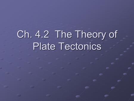 Ch. 4.2 The Theory of Plate Tectonics