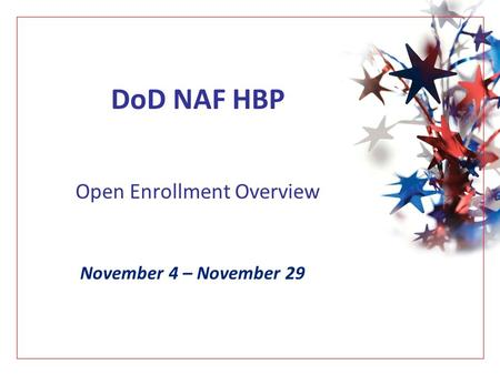 DoD NAF HBP Open Enrollment Overview November 4 – November 29.