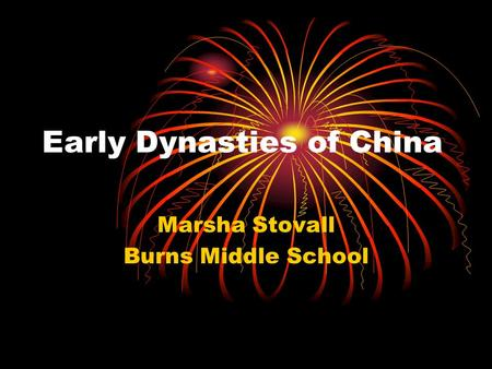 Early Dynasties of China Marsha Stovall Burns Middle School.