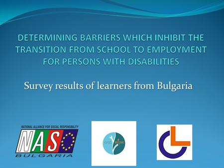 Survey results of learners from Bulgaria. Disability Employment is a national priority calling special political and public attention and requiring the.