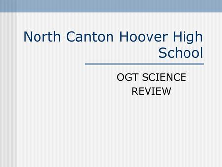 North Canton Hoover High School OGT SCIENCE REVIEW.