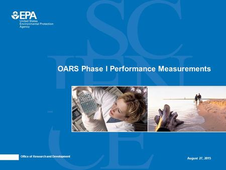 Office of Research and Development August 27, 2015 OARS Phase I Performance Measurements.