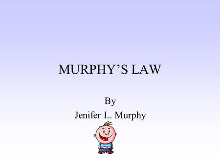 "MURPHY'S LAW By Jenifer L. Murphy ""Anything that can go wrong, will go wrong!"""
