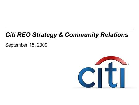 Citi REO Strategy & Community Relations September 15, 2009.