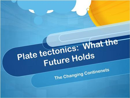Plate tectonics: What the Future Holds