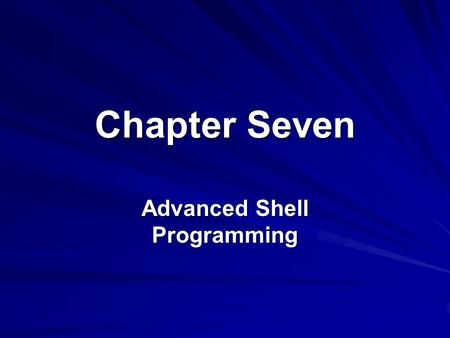 Chapter Seven Advanced Shell Programming. 2 Lesson A Developing a Fully Featured Program.