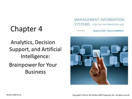 Chapter 4 Analytics, Decision Support, and Artificial Intelligence: Brainpower for Your Business McGraw-Hill/Irwin Copyright © 2013 by The McGraw-Hill.