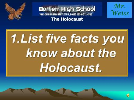 Mr. Weiss The Holocaust 1.List five facts you know about the Holocaust.