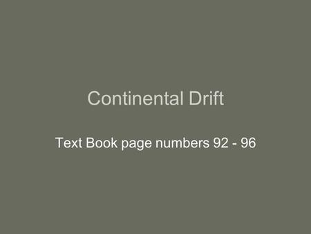 Continental Drift Text Book page numbers 92 - 96.