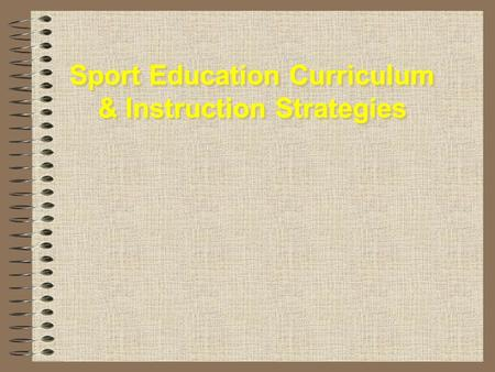 Sport Education Curriculum & Instruction Strategies Sport Education Curriculum & Instruction Strategies.