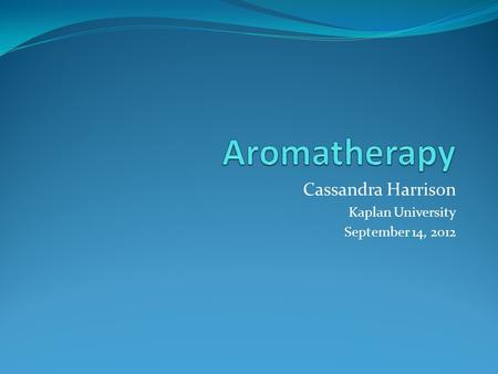 Cassandra Harrison Kaplan University September 14, 2012.