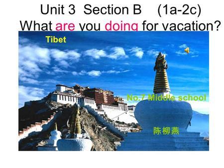 Unit 3 Section B (1a-2c) What are you doing for vacation? 陈柳燕 Tibet No.7 Middle school.