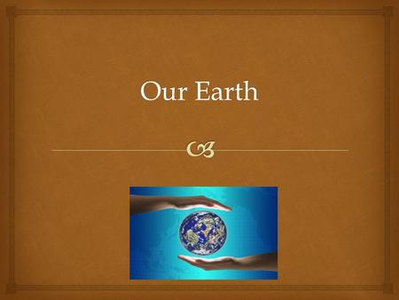 Our Earth.  What do you think the earth looked like long ago?