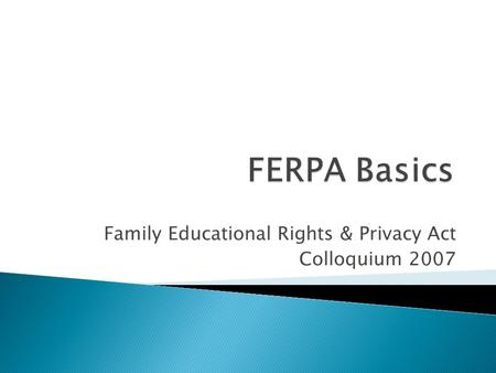 Family Educational Rights & Privacy Act Colloquium 2007.