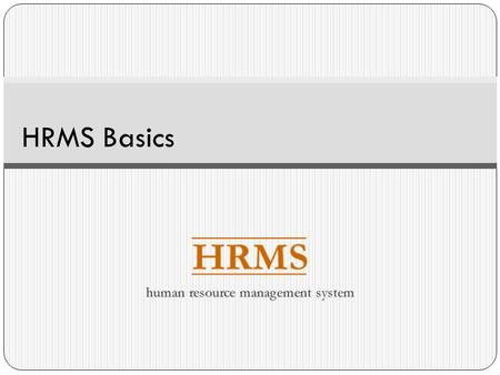HRMS Basics. Overview What is HRMS? HRMS Functions and Features Concepts and Terms Position/Incumbent/Funding Relationship Funding Documents Security.