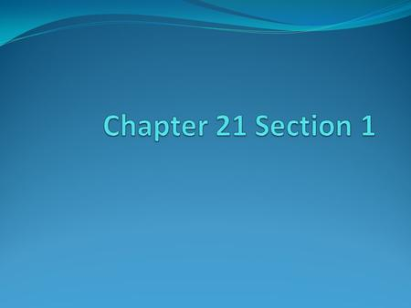 Chapter 21 Section 1.