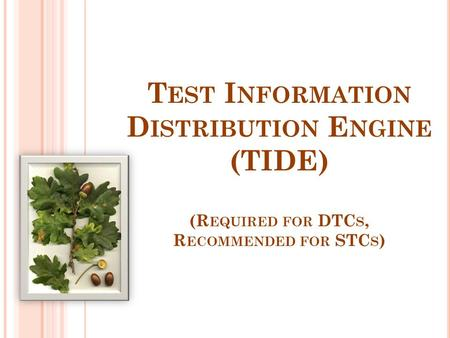 T EST I NFORMATION D ISTRIBUTION E NGINE (TIDE) (R EQUIRED FOR DTC S, R ECOMMENDED FOR STC S )