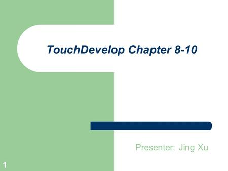 1 TouchDevelop Chapter 8-10 Presenter: Jing Xu. 2 Outline Interactions Game Board Tiles and Printing.