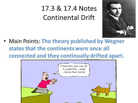 17.3 & 17.4 Notes Continental Drift Main Points: The theory published by Wegner states that the continents were once all connected and they continually.