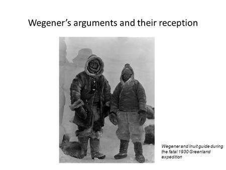 Wegener's arguments and their reception Wegener and Inuit guide during the fatal 1930 Greenland expedition.