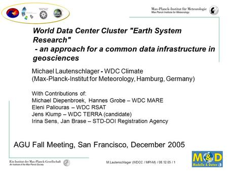 M.Lautenschlager (WDCC / MPI-M) / 08.12.05 / 1 AGU Fall Meeting, San Francisco, December 2005 Michael Lautenschlager - WDC Climate (Max-Planck-Institut.