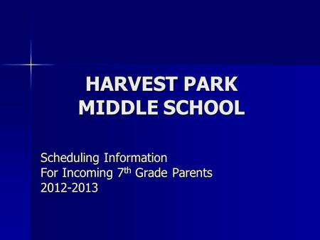 HARVEST PARK MIDDLE SCHOOL Scheduling Information For Incoming 7 th Grade Parents 2012-2013.
