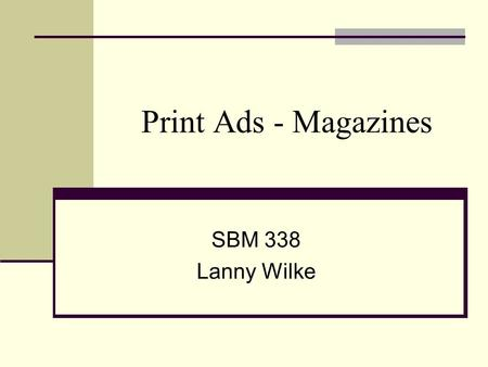 Print Ads - Magazines SBM 338 Lanny Wilke. Magazine Ad Formats Spreads usually two facing pages Half-page spreads usually a horizontal format on both.