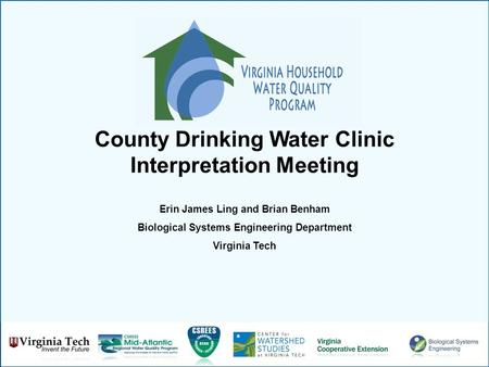 County Drinking Water Clinic Interpretation Meeting Erin James Ling and Brian Benham Biological Systems Engineering Department Virginia Tech.