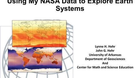 Using My NASA Data to Explore Earth Systems Lynne H. Hehr John G. Hehr University of Arkansas Department of Geosciences And Center for Math and Science.