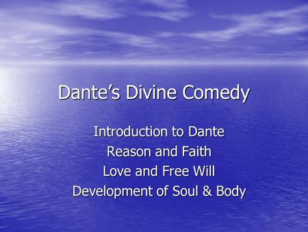 Dante's Divine Comedy Introduction to Dante Reason and Faith Love and Free Will Development of Soul & Body.