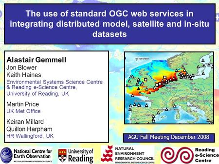 The use of standard OGC web services in integrating distributed model, satellite and in-situ datasets Alastair Gemmell Jon Blower Keith Haines Environmental.