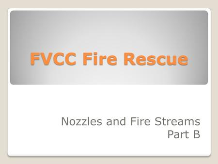 Nozzles and Fire Streams Part B FVCC Fire Rescue.