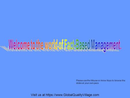 Visit us at https://www.GlobalQualityVillage.com Please use the Mouse or Arrow Keys to browse the slides at your own pace.