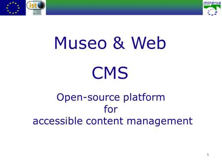 1 Open-source platform for accessible content management Museo & Web CMS.