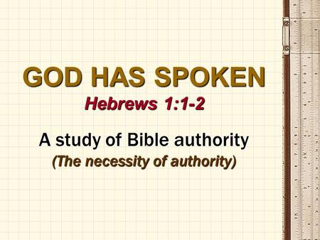 GOD HAS SPOKEN Hebrews 1:1-2 A study of Bible authority (The necessity of authority)
