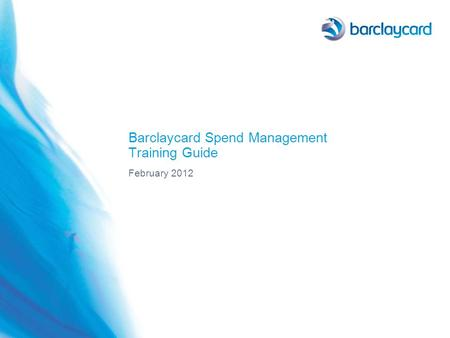 Barclaycard Spend Management Training Guide February 2012.