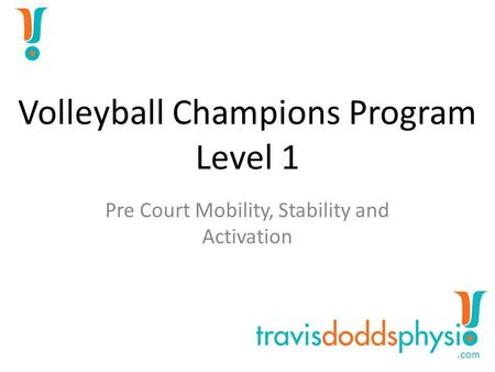 Volleyball Champions Program Level 1 Pre Court Mobility, Stability and Activation.