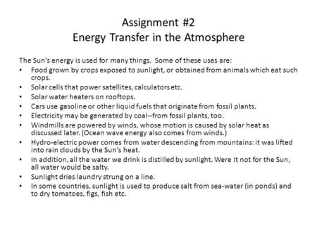 Assignment #2 Energy Transfer in the Atmosphere The Sun's energy is used for many things. Some of these uses are: Food grown by crops exposed to sunlight,