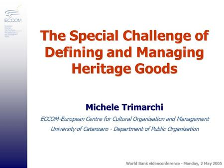 The Special Challenge of Defining and Managing Heritage Goods Michele Trimarchi ECCOM-European Centre for Cultural Organisation and Management University.
