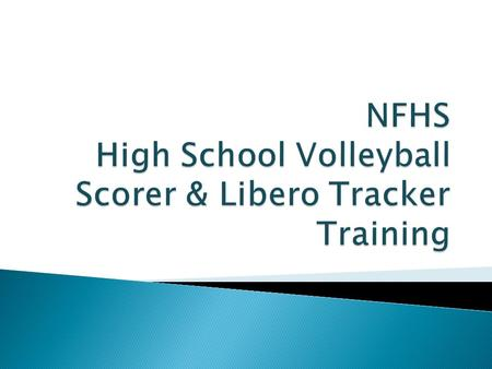  Find your scorer – NLT 20 Mins prior ◦ Brief them  Position between the libero tracker and timer ◦ No cell phones or friends at the table  Rosters.