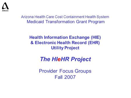 Arizona Health Care Cost Containment Health System Medicaid Transformation Grant Program Health Information Exchange (HIE) & Electronic Health Record (EHR)