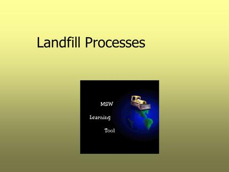 Landfill Processes. Objectives  Describe the physical, chemical, and biological processes occurring in a landfill  Describe leachate quality (Table.