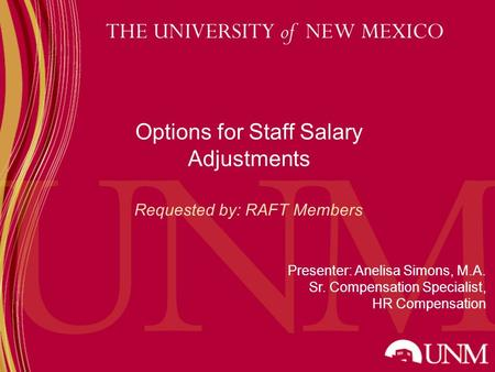 School/Colleg e Options for Staff Salary Adjustments Requested by: RAFT Members Presenter: Anelisa Simons, M.A. Sr. Compensation Specialist, HR Compensation.