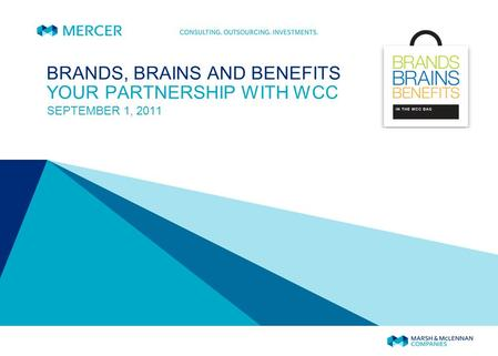 BRANDS, BRAINS AND BENEFITS YOUR PARTNERSHIP WITH WCC SEPTEMBER 1, 2011.
