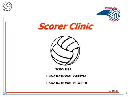 1 Rev. 11/5/13 Scorer Clinic TONY HILL USAV NATIONAL OFFICIAL USAV NATIONAL SCORER.