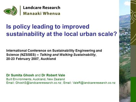 Is policy leading to improved sustainability at the local urban scale? Dr Sumita Ghosh and Dr Robert Vale Built Environments, Auckland, New Zealand Email: