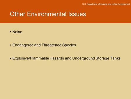 Other Environmental Issues U.S. Department of Housing and Urban Development Noise Endangered and Threatened Species Explosive/Flammable Hazards and Underground.