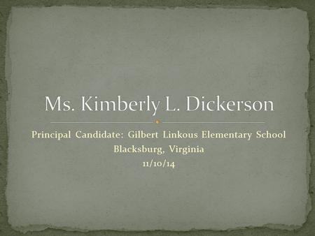 Principal Candidate: Gilbert Linkous Elementary School Blacksburg, Virginia 11/10/14.