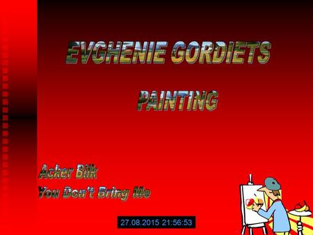 27.08.2015 21:59:14 Evgeni Gordiets is a Soviet trained contemporary surrealist phenomenon. Scouted at the age of five as a child prodigy, Evgeni attended.